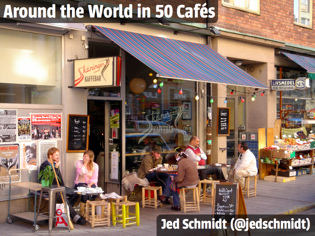 Jed Schmidt / Around the World in 50 Cafés