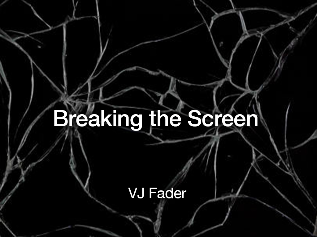 VJ Fader / Breaking the Screen