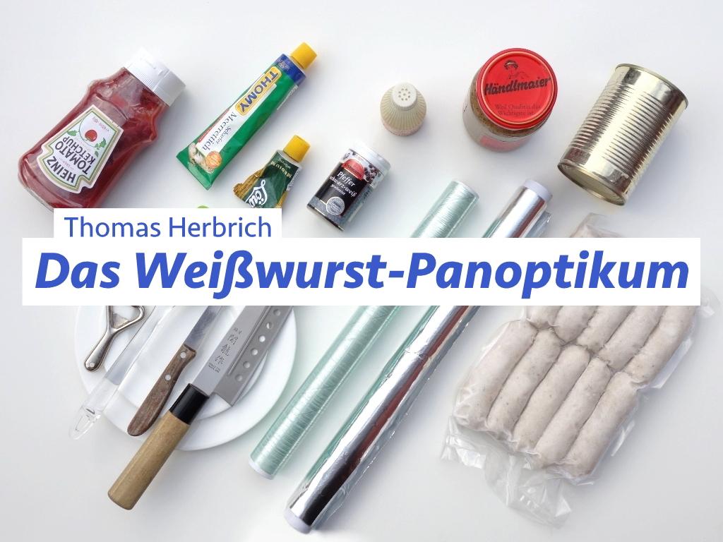Thomas Herbrich / Weißwurstpanoptikum